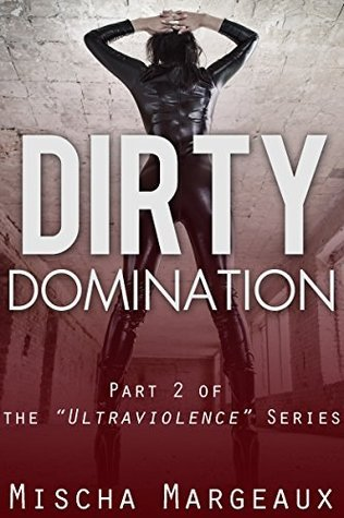 Dirty Domination (Ultraviolence Book 2)  by  Mischa Margeaux