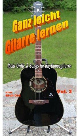Gitarrenschule: Ganz leicht Gitarre lernen Vol. 3 - Mehr Songs & Griffe für Rhythmusgitarre  by  Rick Old