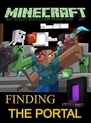 Finding The Portal: The Unofficial Minecraft Novel (Minecraft Stories# Book 3) Ryan Johnson