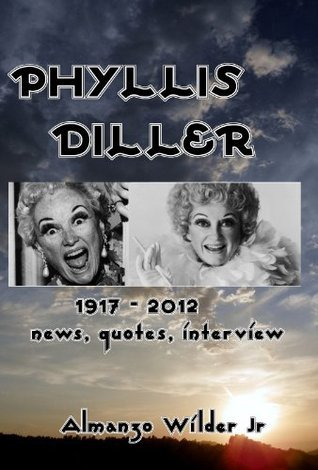 Phyllis Diller 1917 - 2012: News, Quotes, Interview Almanzo Wilder Jr.