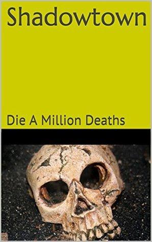 Shadowtown: Die A Million Deaths K.N. Hunter