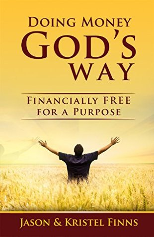Doing Money Gods Way: Financially Free For A Purpose  by  Jason Finns