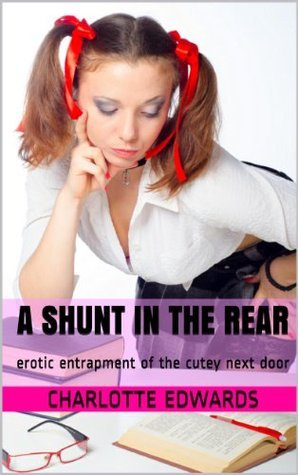 A Shunt In The Rear: Erotic entrapment of the cutey next door (In Debt For Sex Book 1)  by  Charlotte Edwards