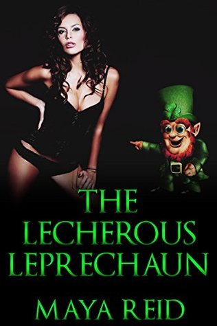 The Lecherous Leprechaun (Taken  by  Myths and Monsters Book 1) by Maya Reid