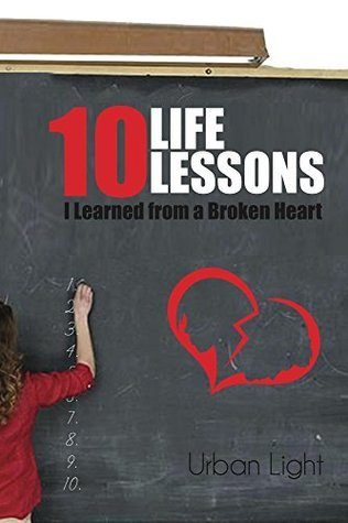 10 Life Lessons I Learned from a Broken Heart  by  Urban Light