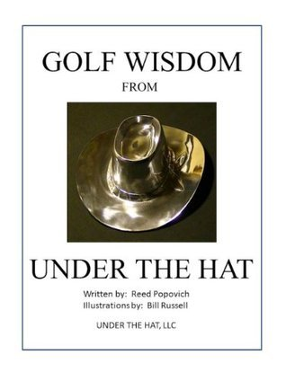 Golf Wisdom From Under The Hat Reed Popovich