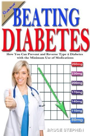 Beating Diabetes: How You Can Prevent and Reverse Type 2 Diabetes with the Minimum Use of Medications Bruce Stephen