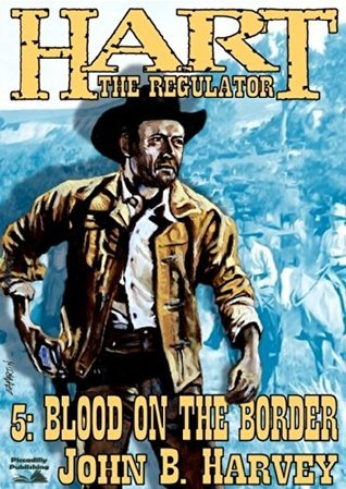Blood on the Border (A Hart the Regulator Western Book 5)  by  John B. Harvey