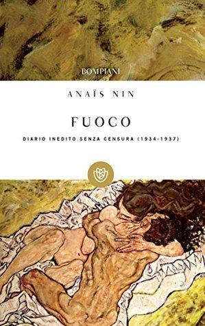 Fuoco: Diario inedito senza censura 1934-1937  by  Anaïs Nin