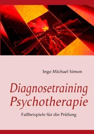 Diagnosetraining Psychotherapie: Fallbeispiele für die Prüfung  by  Ingo Michael Simon