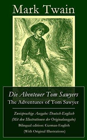 Die Abenteuer Tom Sawyers / The Adventures of Tom Sawyer - Zweisprachige Ausgabe: Deutsch-Englisch Mark Twain