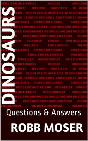 Dinosaurs: Questions & Answers  by  Robb Moser