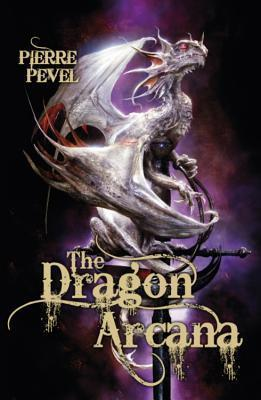 The Dragon Arcana (The Cardinals Blades #3)  by  Pierre Pevel