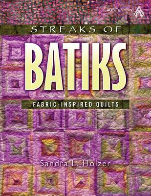 Streaks of Batiks: Fabric-Inspired Quilts  by  Sandra L. Holzer