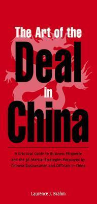 The Art of the Deal: A Practical Guide to Business Etiquette and the 36 Martial Strategies Employed Chinese Businessme by Laurence Brahm