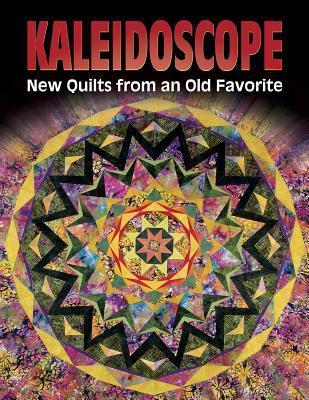 Kaleidoscope: New Quilts from Old Favorite  by  Barbara  Smith