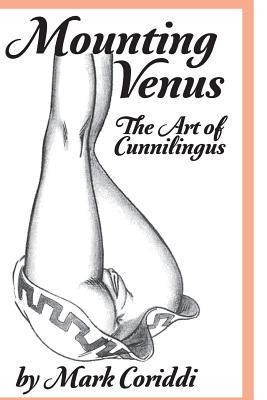 Mounting Venus: The Art of Cunnilungus Mark Coriddi