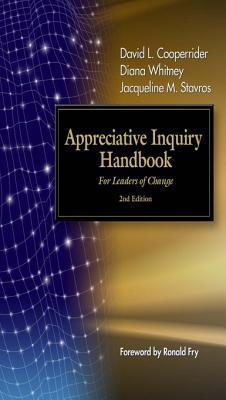 The Appreciative Inquiry Handbook: For Leaders of Change David L. Cooperrider