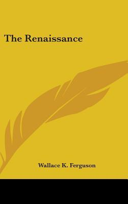The Renaissance In Historical Thought Wallace K. Ferguson