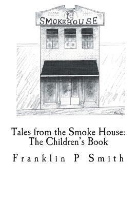 Tales from the Smoke House: The Childrens Book  by  Franklin P. Smith