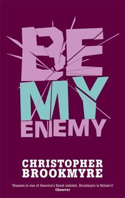 Be My Enemy, Or, Fuck This for a Game of Soldiers Christopher Brookmyre