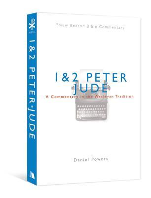1 & 2 Peter/Jude: A Commentary in the Wesleyan Tradition  by  Daniel Powers