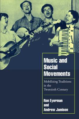 Music And Social Movements: Mobilizing Traditions In The Twentieth Century Ron Eyerman