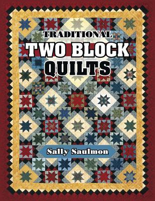 Traditional Two Block Quilts  by  Sally Saulmon