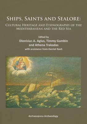 Ships, Saints and Sealore: Cultural Heritage and Ethnography of the Mediterranean and the Red Sea  by  Dionisius A Agius