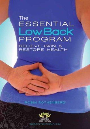 The Essential Low Back Program: Relieve Pain & Restore Health (includes 5 audio practices) (2nd edition) Robin Rothenberg