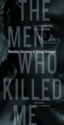 The Men Who Killed Me: Rwandan Survivors of Sexual Violence Anne-Marie de Brouwer
