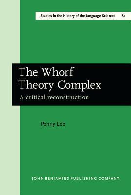 The Whorf Theory Complex: A Critical Reconstruction Penny Lee