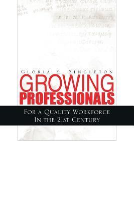 Growing Professionals  by  Gloria E. Singleton