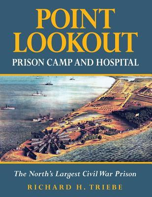 Point Lookout Prison Camp and Hospital: The Norths Largest Civil War Prison  by  Richard H Triebe
