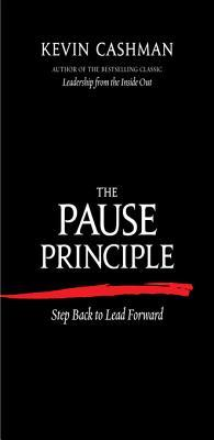 The Pause Principle: Step Back to Lead Forward Kevin Cashman