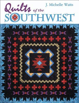 Quilts of the Southwest J. Michelle Watts