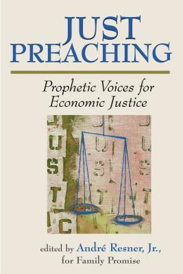 Just Preaching: Prophetic Voices for Economic Justice Andre Resner Jr.
