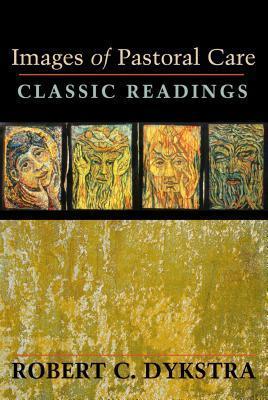 Images of Pastoral Care: Classic Readings  by  Robert C. Dykstra