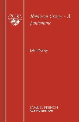 Robinson Crusoe: A Pantomime  by  John Morley