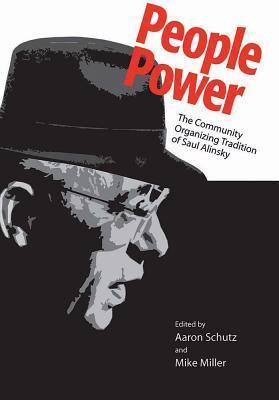 People Power: The Community Organizing Tradition of Saul Alinsky Aaron Schutz