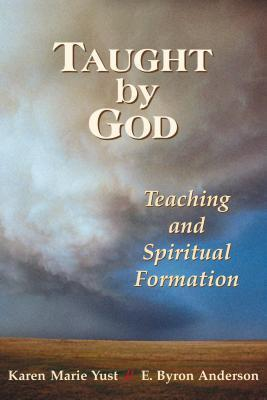 Taught God: Teaching and Spiritual Formation by Karen Marie Yust