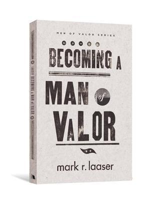 Becoming a Man of Valor  by  Mark R. Laaser