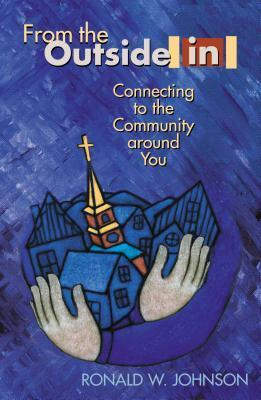 From the Outside in: Connecting to the Community Around You Ron Johnson