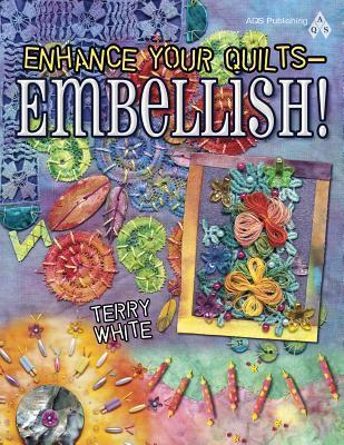 Enhance Your Quilts - Embellish! Terry White