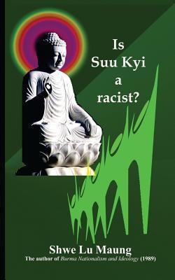 Is Suu Kyi a Racist?  by  Shwe Lu Maung