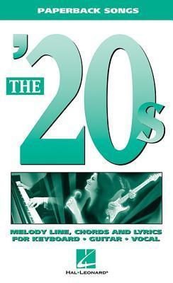 The 20s: Melody Line, Chords and Lyrics for Keyboard, Guitar, Vocal  by  Hal Leonard Publishing Company