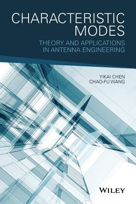 Characteristics Modes: Theory and Applications in Antenna Engineering Chen Yikai