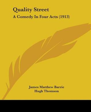 Quality Street: A Comedy in Four Acts J.M. Barrie