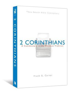2 Corinthians: A Commentary in the Wesleyan Tradition Frank G. Carver