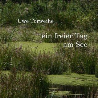 Ein freier Tag am See  by  Uwe Torweihe